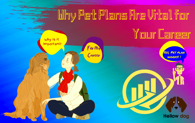 Why Pet Plans Are Vital for Your Career